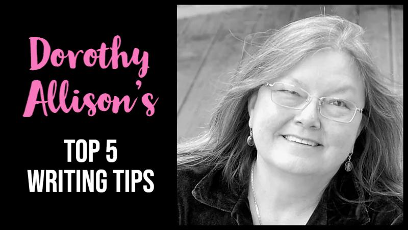Dorothy Allison's Top 5 Writing Tips