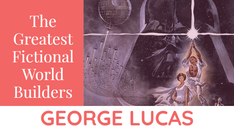 The Greatest Fictional World Builders Teach You To Write Fantasy_ George Lucas