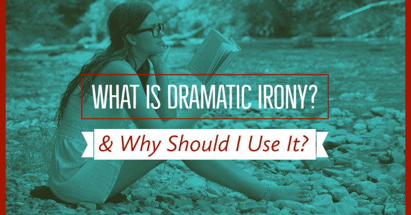 What Is Dramatic Irony & Why Should I Use It?