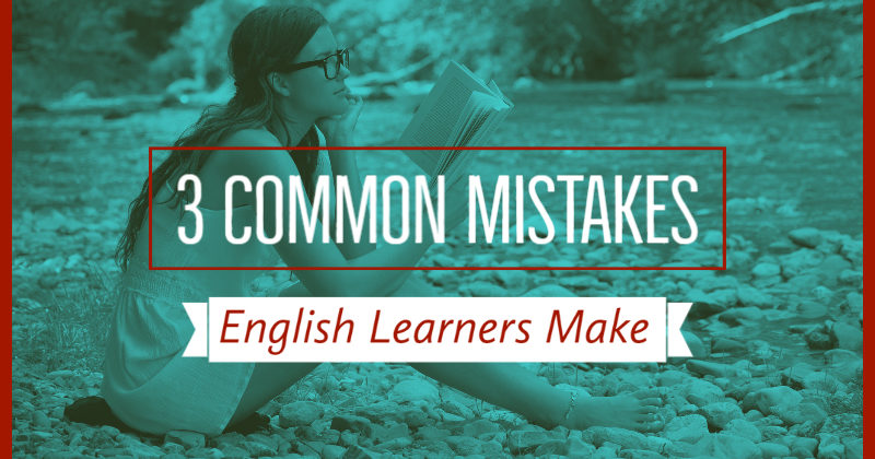 3 Common Mistakes English Learners Make