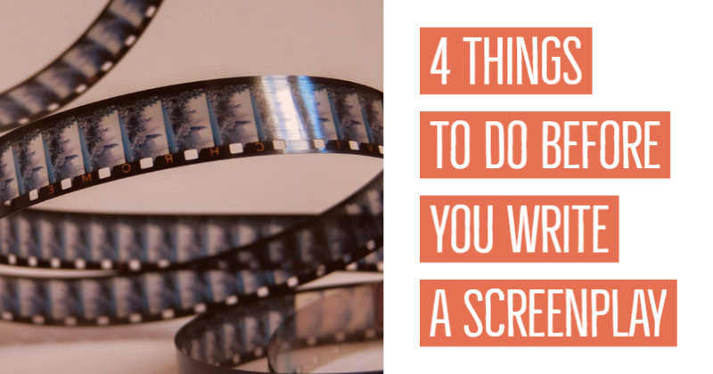 4 Things To Do Before You Write A Single Word Of Your Screenplay