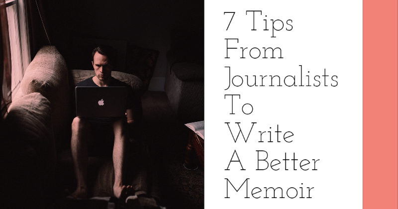 7 Tips From Journalists To Write A Better Memoir