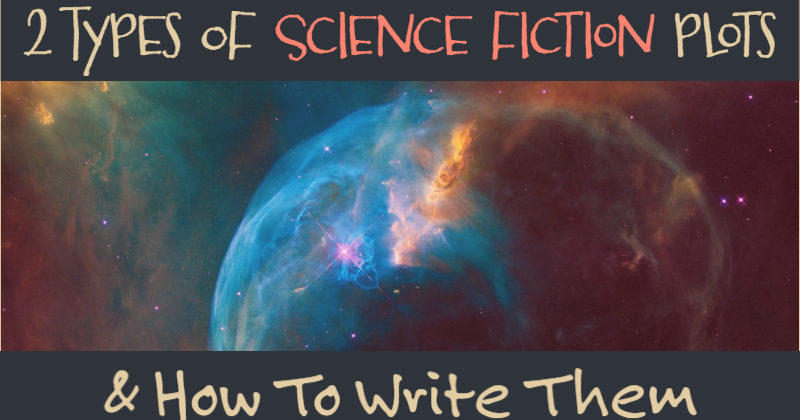 The 2 Types Of Science Fiction Plots & How To Write Them