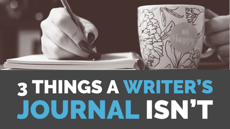 3 Things A Writer's Journal Isn't