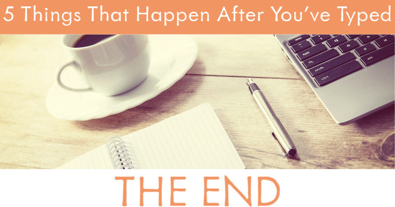 5 Things That Happen After You've Typed THE END