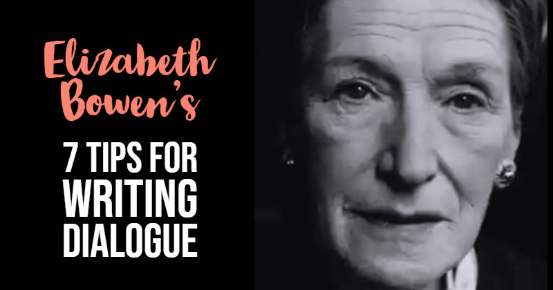 Elizabeth Bowen's 7 Tips For Writing Dialogue