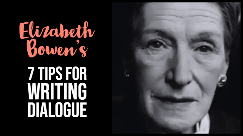 Elizabeth Bowen's 7 Tips For Writing Dialogue