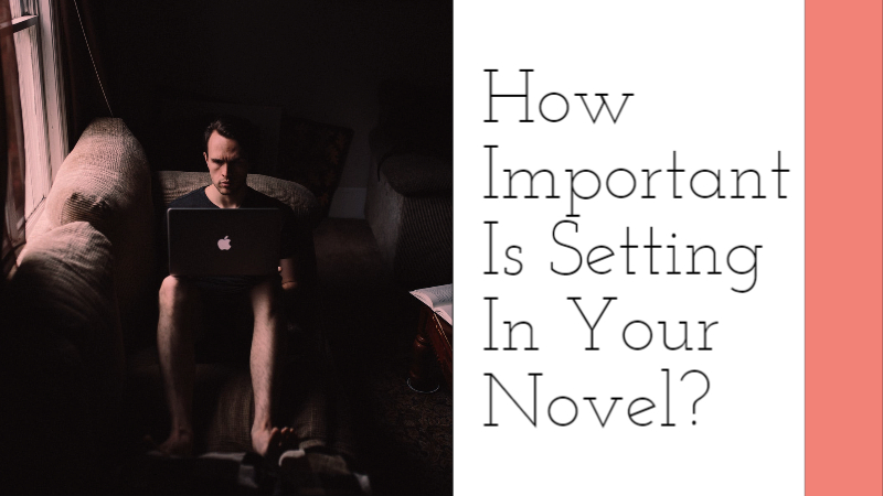 How Important Is Setting In Your Novel?