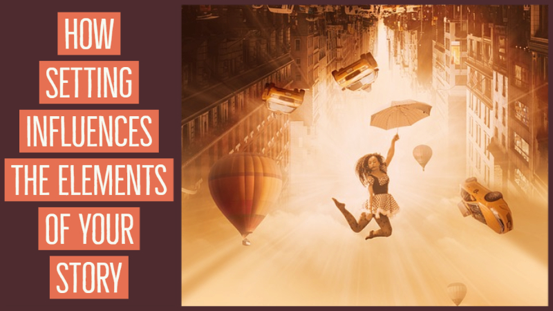 How Setting Influences The Elements Of Your Story