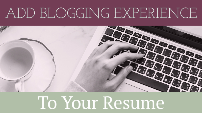 How To Add Blogging Experience To Your Resume