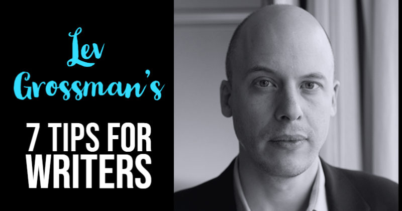 Lev Grossman's 7 Tips For Writers
