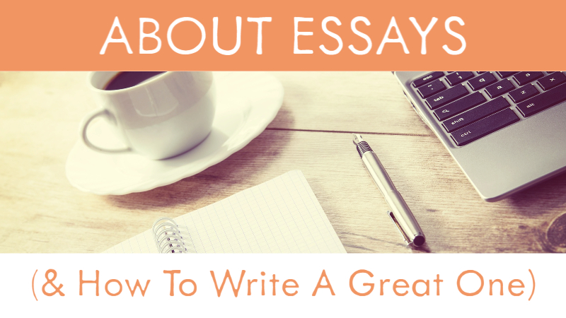 About Essays (& How To Write A Great One)