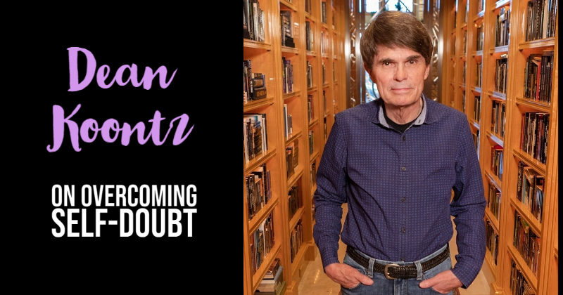 Dean Koontz On Overcoming Self-Doubt