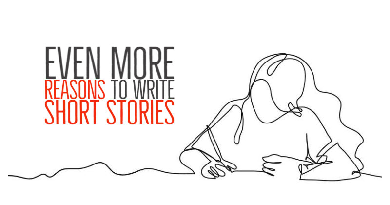 Even More Reasons To Write Short Stories
