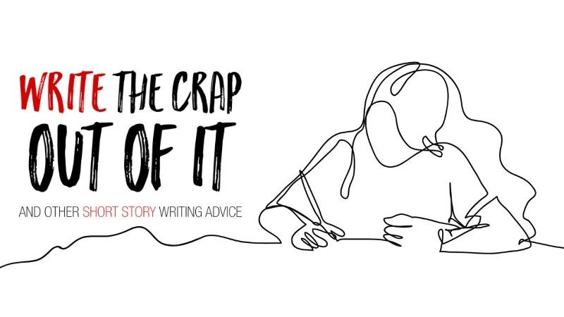 Write The Crap Out Of It And Other Short Story Writing Advice