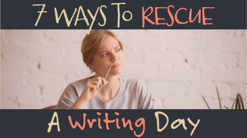 7 Ways To Rescue A Writing Day That's Not Happening