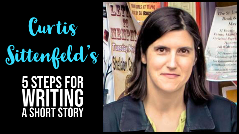 Curtis Sittenfeld's 5 Steps For Writing A Short Story