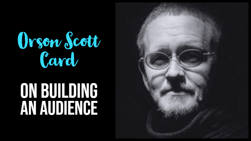 Orson Scott Card On Building An Audience