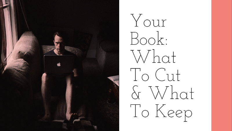 What To Cut & What To Keep In Your Book