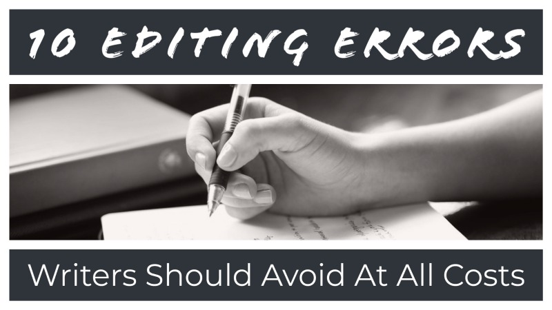 10 Editing Errors Writers Should Avoid At All Costs