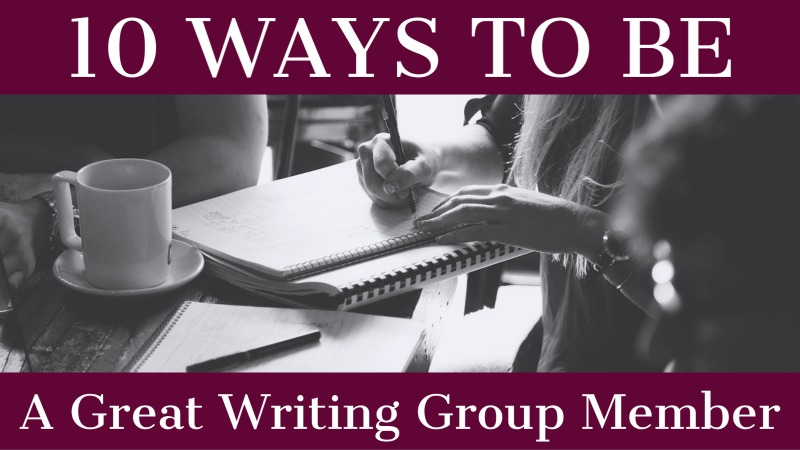 10 Ways To Be A Great Writing Group Member
