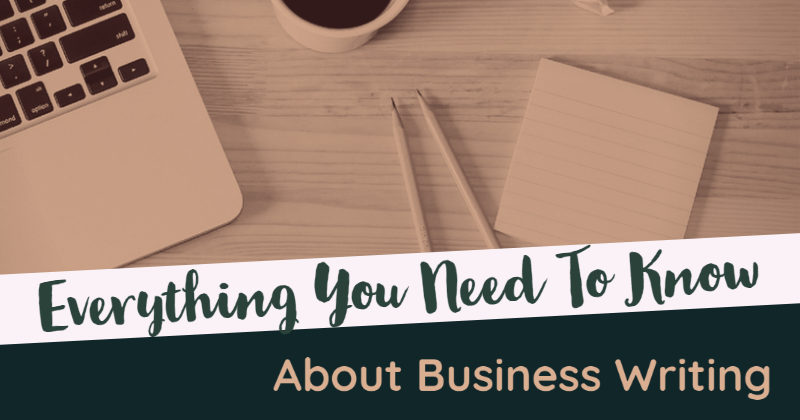 Everything You Need To Know About Business Writing