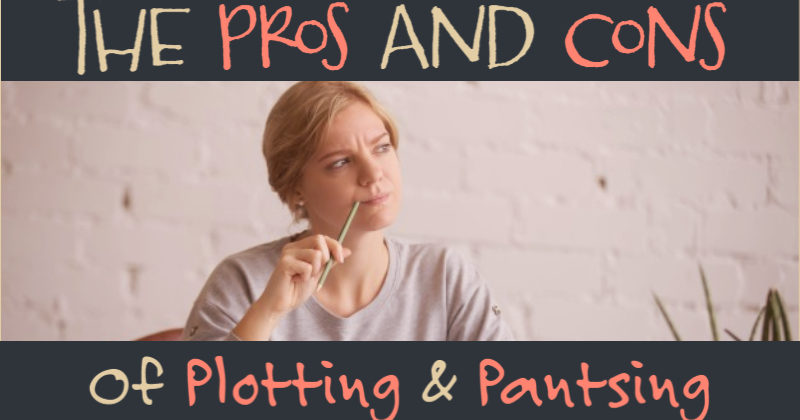 The Pros And Cons Of Plotting & Pantsing