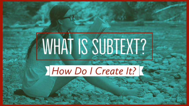 What Is Subtext & How Can I Create It?
