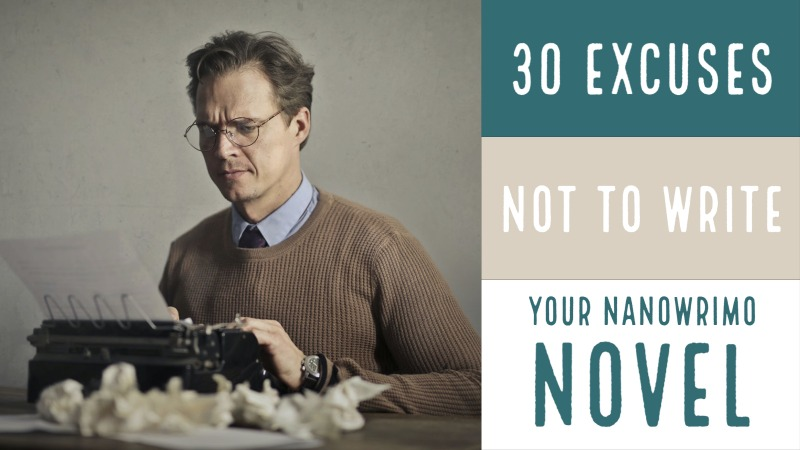 30 Excuses Not To Write Your NaNoWriMo Novel