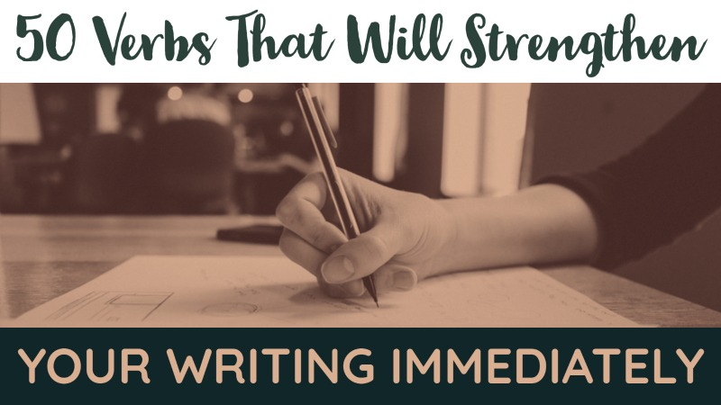 50 Verbs That Will Strengthen Your Writing Immediately