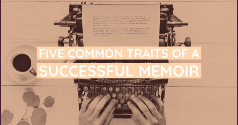5 Common Traits Of A Successful Memoir
