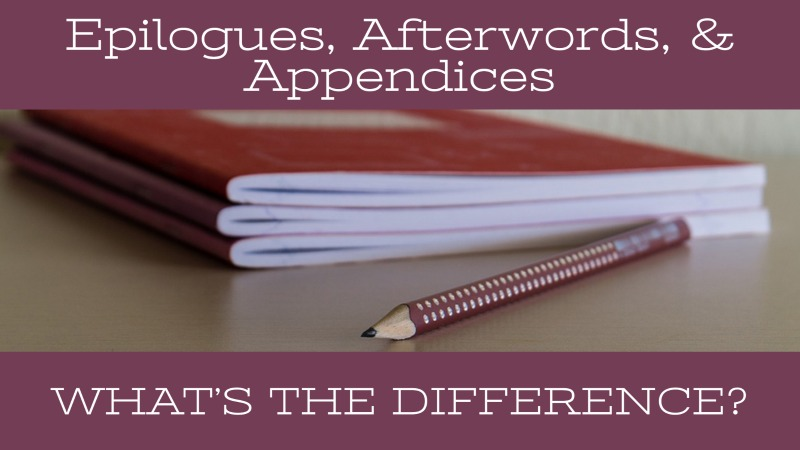 Epilogues, Afterwords, & Appendices – What's The Difference?