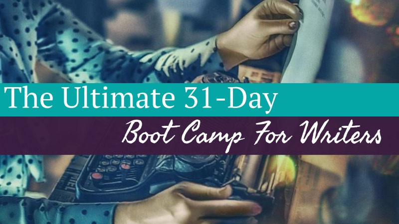 The Ultimate 31-Day Boot Camp For Writers