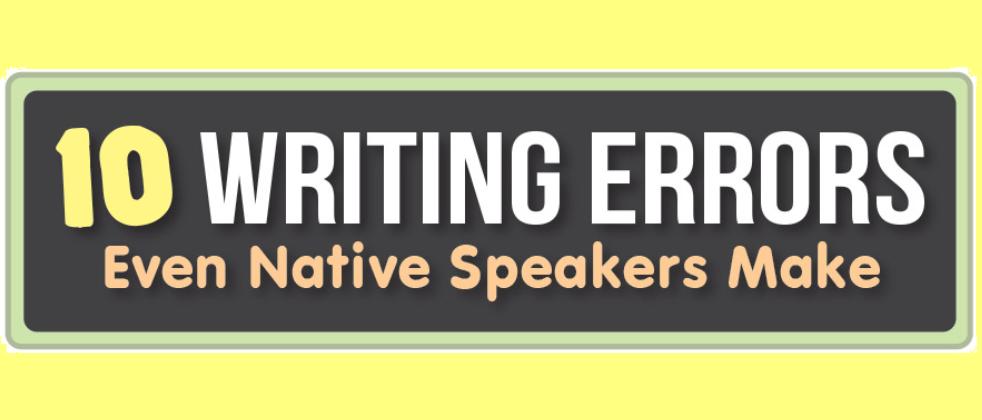 10 Writing Errors Native Speakers Make