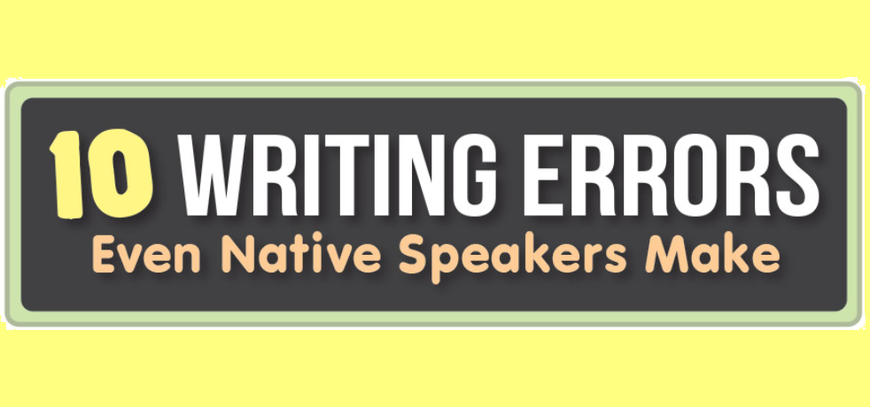 10 Writing Errors Native Speakers Make