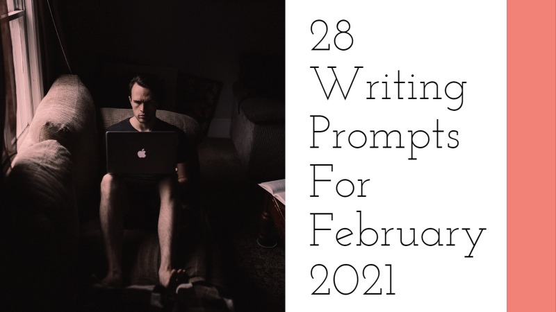 28 Writing Prompts For February 2021