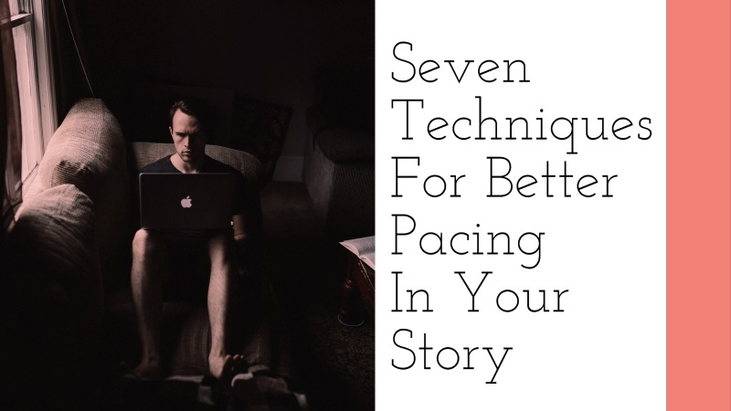 7 Techniques For Better Pacing In Your Story