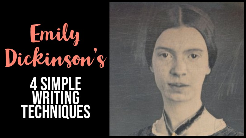 Emily Dickinson's 4 Super Simple Writing Techniques