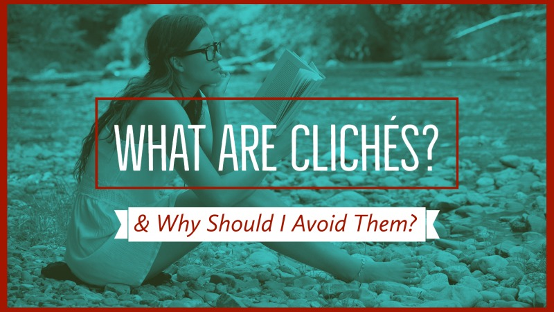 What Are Clichés & Why Should I Avoid Them?