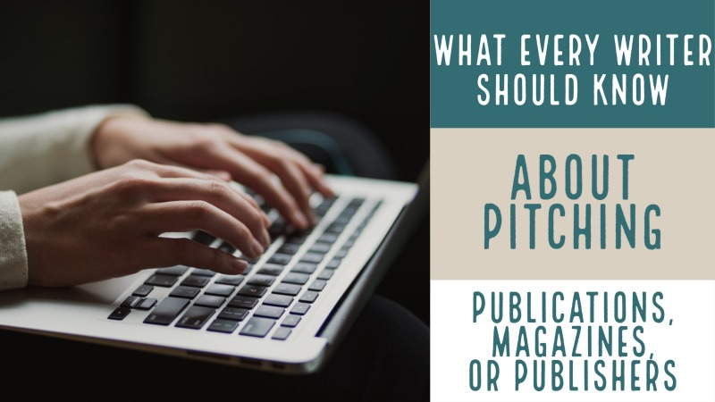 What Every Writer Should Know About Pitching Publications, Magazines, Or Publishers
