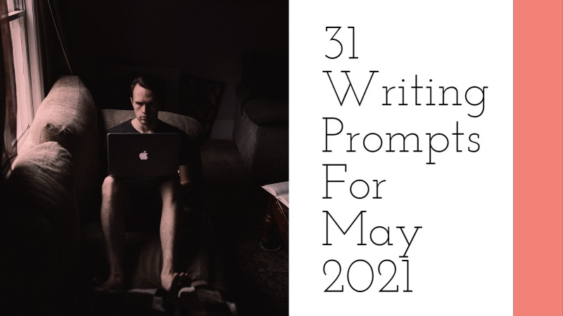 31 Writing Prompts For May 2021