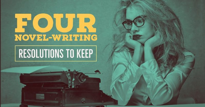 4 Novel-Writing Resolutions To Keep