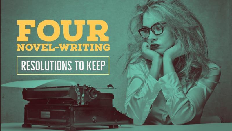 4 Novel-Writing Resolutions To Keep