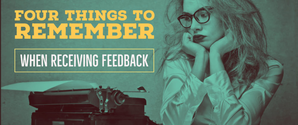 4 Things To Remember When Receiving Feedback On Your Writing