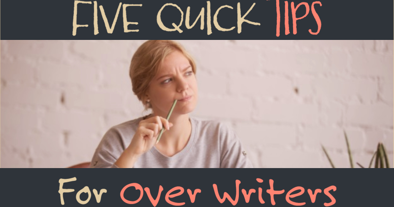5 Quick Tips For Over Writers