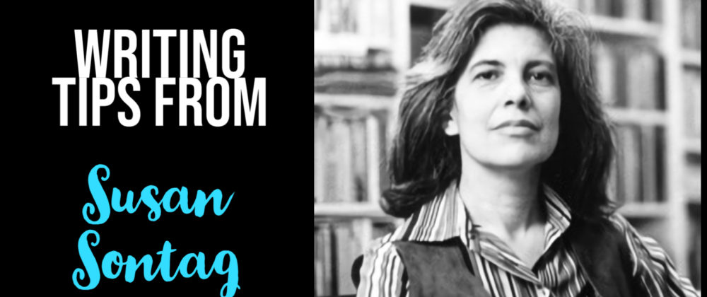 7 Pearls Of Writing Wisdom From Susan Sontag