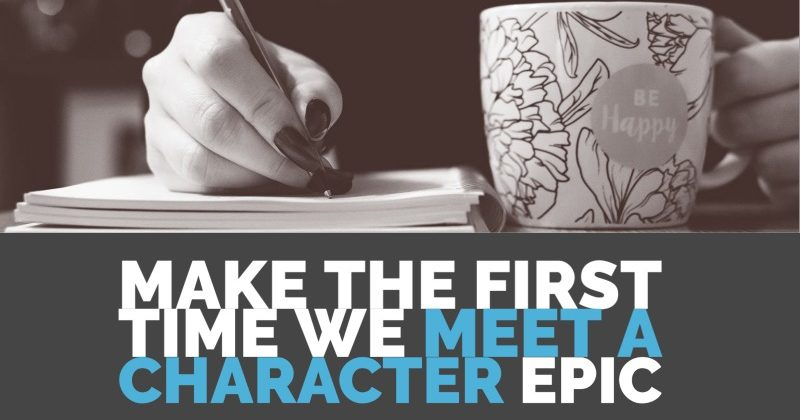 How To Make The First Time We Meet A Character Epic