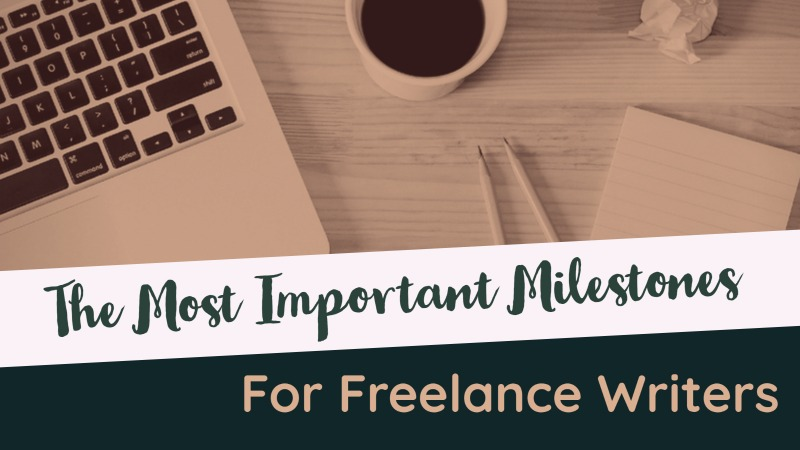 The Most Important Milestones For Freelance Writers
