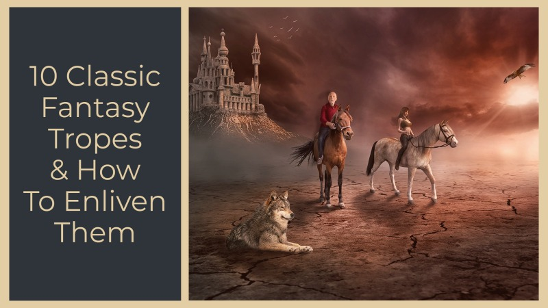 10 Classic Fantasy Tropes & How To Enliven Them