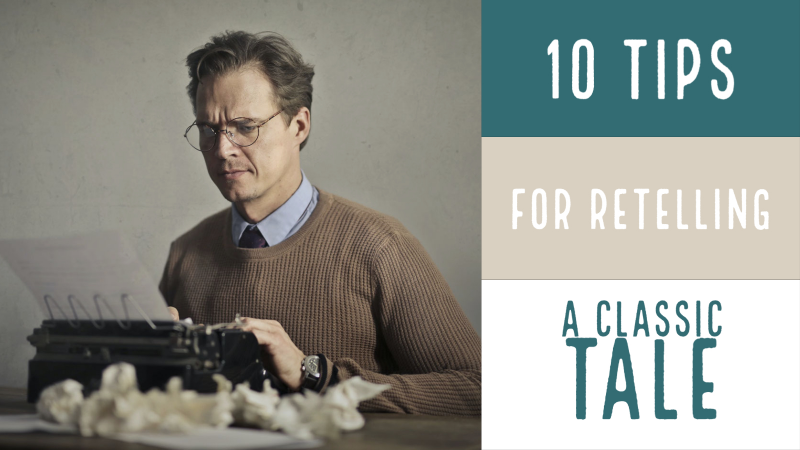 10 Tips For Retelling A Classic Tale